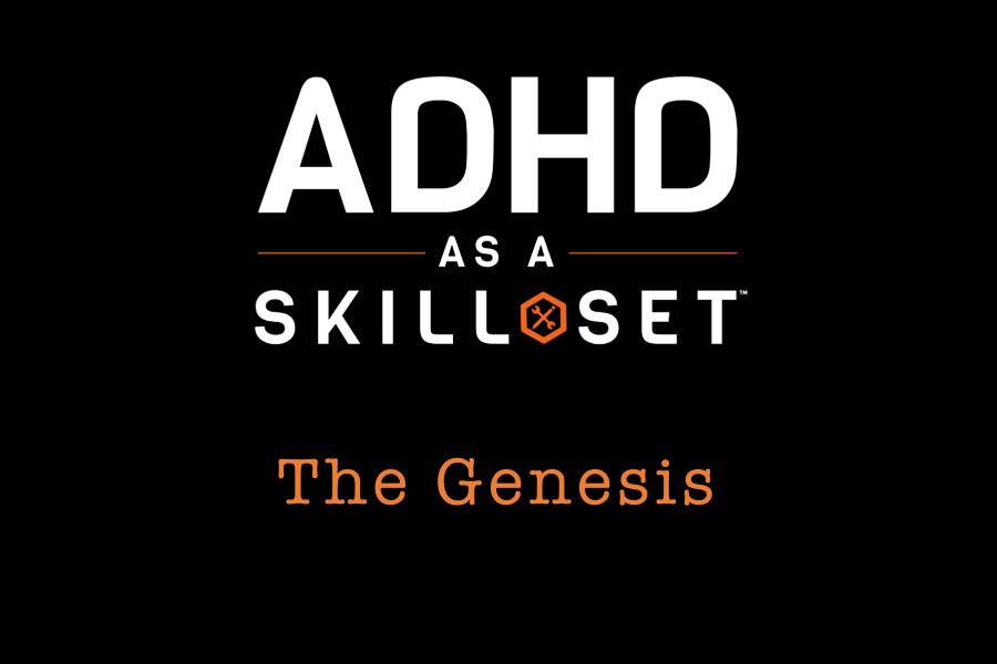 The Genesis of ADHD as a SKILL SET