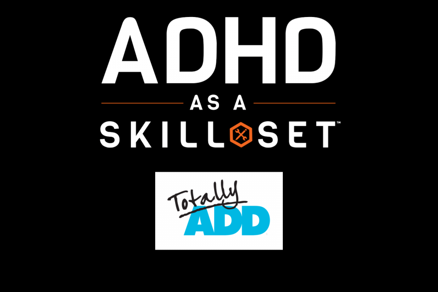TotallyADD.com – What if ADHD is a Skill Set?