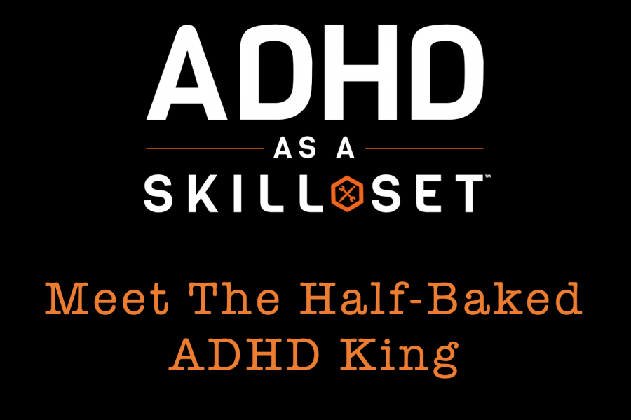 Meet The Half-Baked ADHD King